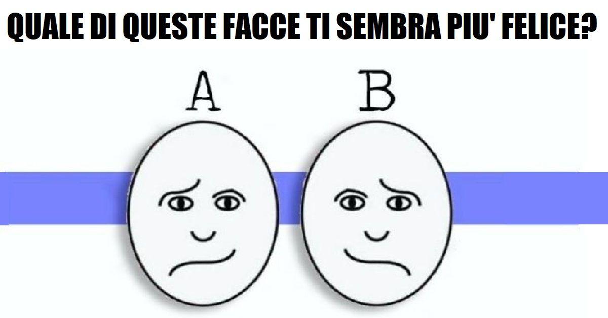Quale faccia pensi sia la più felice?  La risposta rifletterà il tuo tipo di personalità