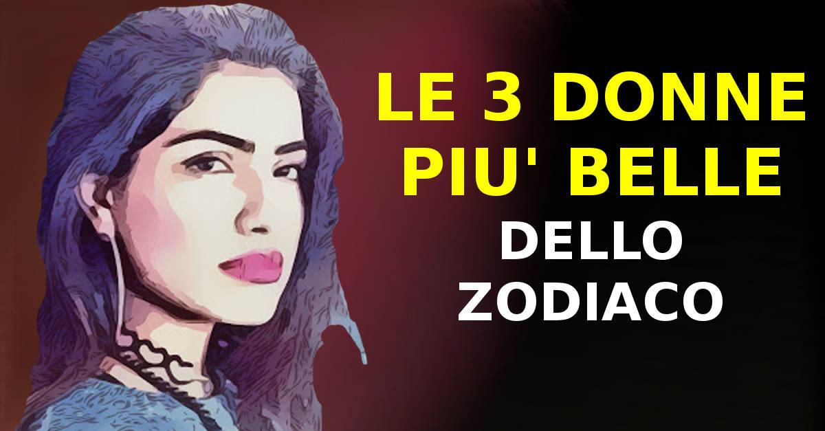 Le donne più belle nascono sotto questi 3 segni zodiacali. Ne fai parte?