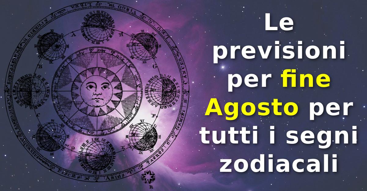 Le previsioni per fine Agosto per tutti i segni zodiacali. Cosa accadrà al tuo?